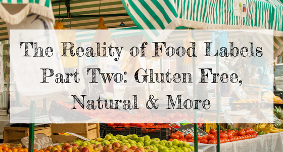 The Reality of Food Labels: Gluten Free, Natural, Grass Fed