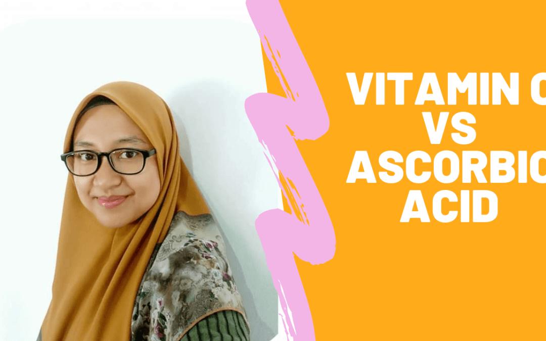 Vitamin C & Ascorbic Acid: Sama Atau Berbeza?