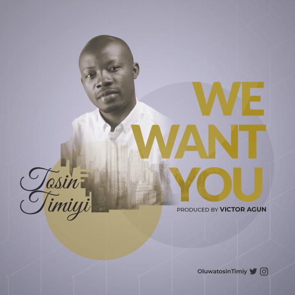 MUSIC} Tosin Timiyi – We Want You