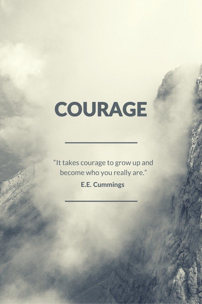 """It takes courage to grow up and become who you really are."""