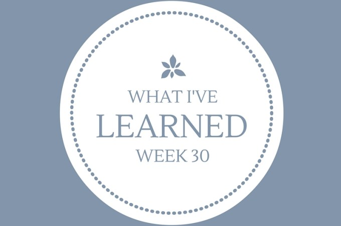 What I've Learned — Week 30 — A List for 13-year-old Lisa