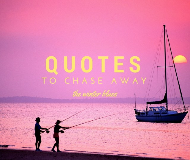 Quotes to Chase Away the Winter Blues