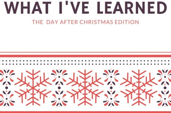 What I've Learned — Christmas 2015