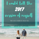 Reflecting on the past year: What I wish I could tell the 2017 version of myself