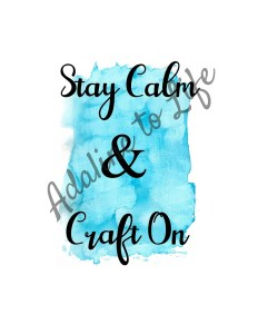 Stay Calm and Craft On printable with watermark