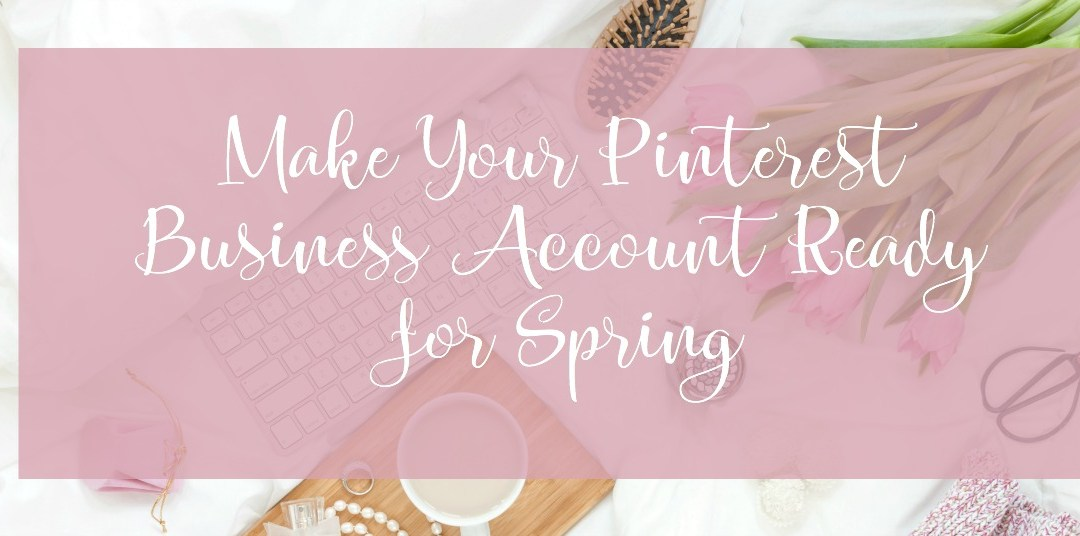 Make Your Pinterest Business Account Ready for Spring
