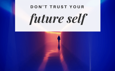 Don't trust your future self
