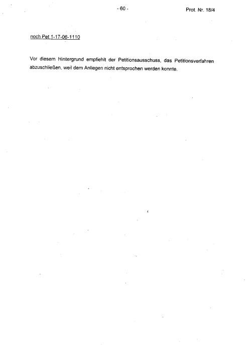 Der Petitionsausschuss  empfiehlt das Petititionsverfahren abzuschließen, weil dem Anliegen ( Begehren) nicht entsprochen werden konnte.