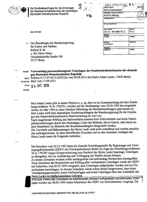Entlarvend ist der Kopfbogen: in der Rubrik DATEINAME müsste zu diesem Anliegen stehen: 007540/94Z. Das ist der BStU Behördenvorgang zum Ersuchen des Polizeipräsidenten in Berlin zum Ermittlungsverfahren 76 Js 1792/93. Die Stellungnahme der BStU - Mitteilung der Behörde muss Tatsachenbehauptungen enthalten im Bezug auf die Petitionen wegen Urkundenunterdrückung - MfS VII/8 Nr 577/85 was zur Ermittlungsverhinderung geführt hatte und starfvereitelnde Wirkung zeigte.