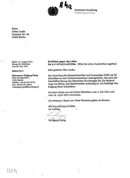 Die gleichlautende Petition aus dem Ausschuss für Menschenrechte und humaniutäre Hilfe (von mir am 28.Juni 2013 angeschrieben und um Hilfe gebeten) kam im Petitionsausschuss des DB auch an -12.8.2013 und wurde auch auf gleiche weise wie die von Prof. Dr. Lammert nicht aktenkundig gelassen...unterdrückt. Von diesen Petitionen und das was Wolfgang Dierig hier abgezogen hatte, wollte die Vorsitzende des Petitionsausschusses nichts gewusst haben !??