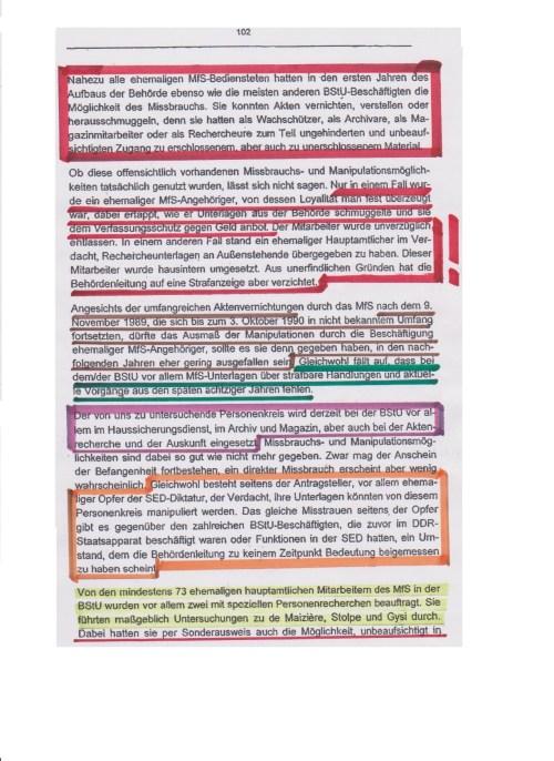 Nahezu alle ehemaligen MfS-Bediensteten hatten in den ersten Jahren des Aufbaus der Behörde ebenso wie die meisten anderen BStU - Beschäftigten die Möglichkeit des Mißbrauchs. Sie konnten die Akten vernichten, verstellen oder herausschmuggeln, den sie hatten als Wachschützer, als Archivare, als Magazinmitarbeiter oder als Rechercheure zum teil ungehinderten und unbeaufsichtigtenZugang zur erschlossenem aber auch zu unerschlossenem Material.