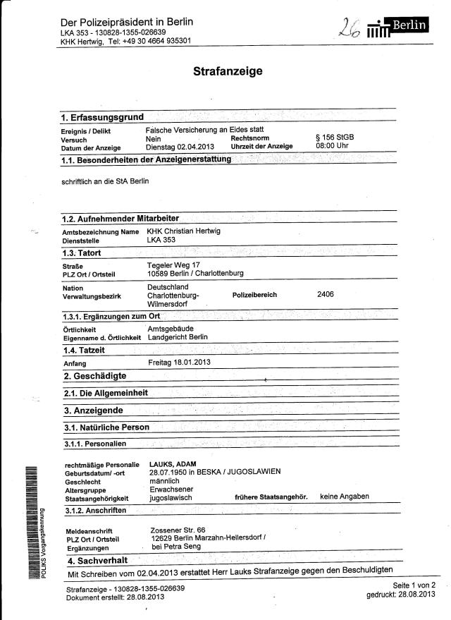4. Sachverhalt Mit Schreiben vom 02.04.2013 erstattet Herr Lauks Strafanzeige gegen den Beschuldigten Staatsangehörigkeit stimmt nicht- seit 2004 DEUTSCH Adresse stimmt nicht: Seit 1992 ist frau Petra Seng verheiratete Lauks - toll war das nicht Kriminal Hauptkommissar Christian Hertwig !