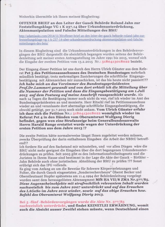 Die zqweite Petition vom 13.2.2015 hätte normalerweise Ihnen längst zugeleitet werden müssen, zwecks Überprüfung der darin enthaltenen Eingaben auf die Arbeit der BStU.