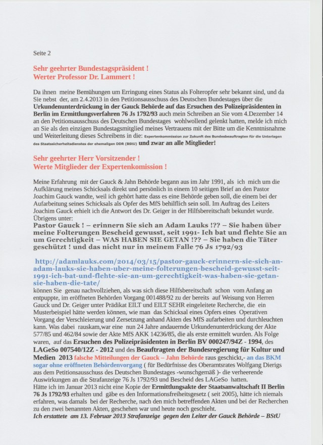Meine Erfahrung mit der Gauck & Janbehörde begann im Jahr 1991, als ich mich um die Aufklärung meines Schicksals direkt und persönlich in einem 10 seitigen Brief an den Pastor Joachim Gauck wandte, weil ich gehört hatte, dass es eine Behörde geben soll, die einem bei der Aufarbeitung seines Schicksals als Opfer des MfS behilflich sein soll. Im Auftragdes Leiters Joachim Gauck erhielt ich die Antwort des Direktot Dr. Geiger in der Hilfsbereitschaft bekundet wurde.