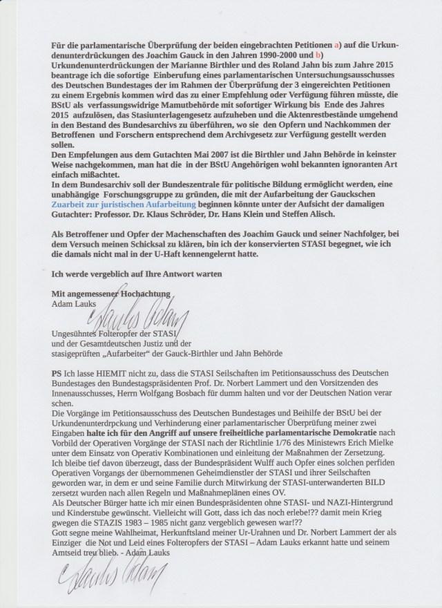 Die Vorgänge im Petitionsausschuss des Deutschen Bundestages und die Beihilfe der BStU bei der Urkundenunterdrückung und Verhinderung einer parlamentarischen Überprüfung meiner zwei Eingaben halte ich für den Angriff auf unsere freiheitliche parlamentarische Demokratie...