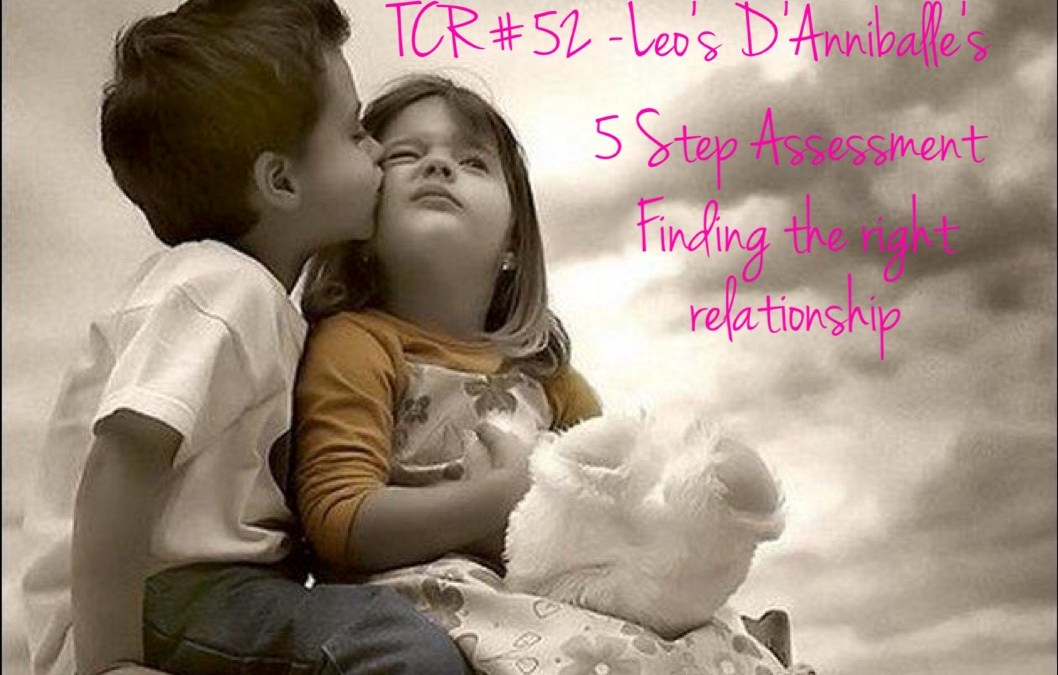TCR #52: Leo D'Anniballe's 5 step process to finding and determining the right relationship