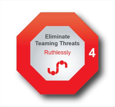 Project Action Principle #4: Eliminate Teaming Threats, Ruthlessly