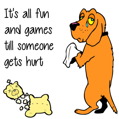 dog-it's-all-fun-and-games-till-someone-gets-hurt-400