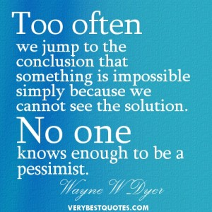 Optimistic-Quotes-Too-often-we-jump-to-the-conclusion-that-something-is-impossible-simply-because-we-cannot-see-the-solution.-No-one-knows-enough-to-be-a-pessimist.