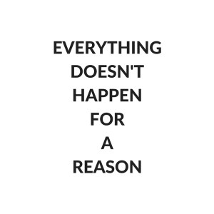 everything doesn't happen for a reason adam siddiq