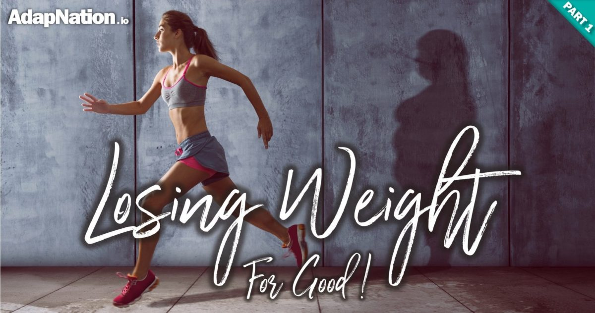 Losing Body Fat For Good - Here's All You Need To Know [Part 1]