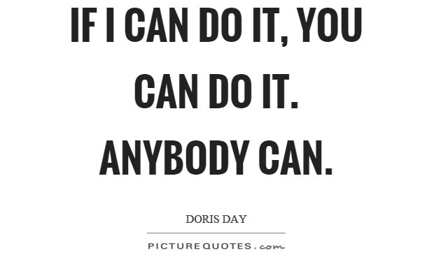 If I can do it. You can do it.