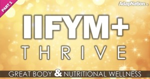 IIFYM+ THRIVE : Our Approach to Nutritional Wellness (part 1)