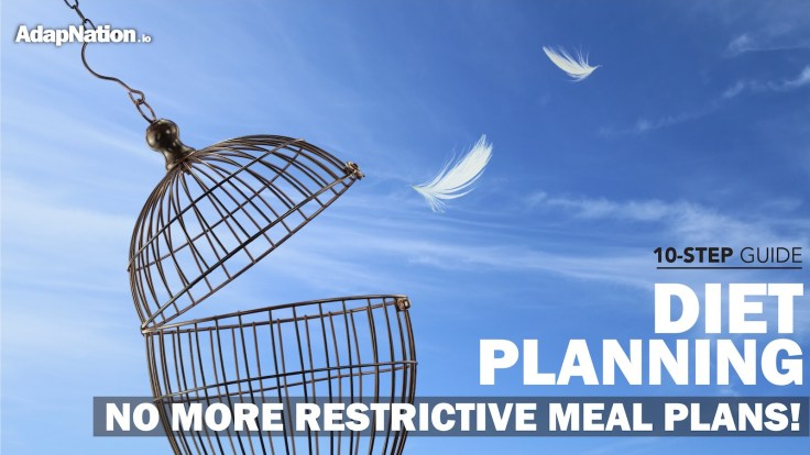 10 Step Guide To Diet Planning – No More Restrictive Meal Plans!