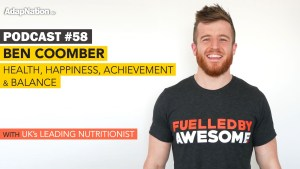 #58: Ben Coomber – Health, Happiness, Achievement & Balance with UK's Leading Nutritionist