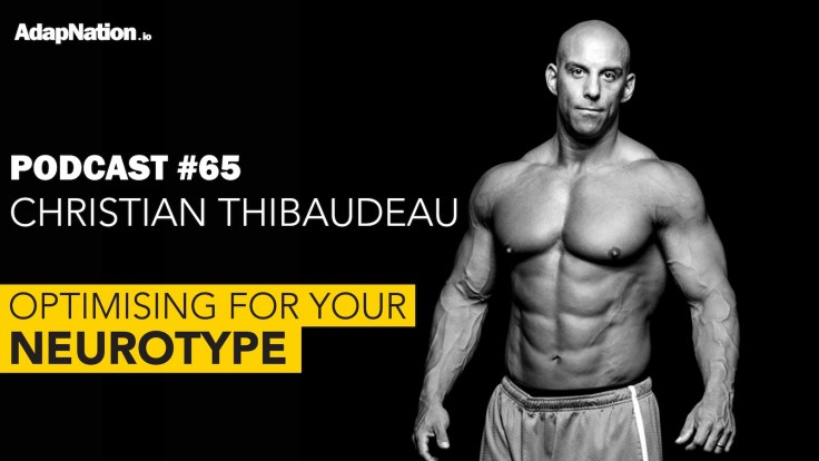 #65: Optimise for Your Neurotype with Christian Thibaudeau