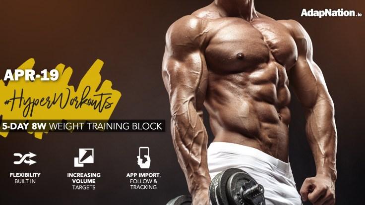 APR-19 #HyperWorkouts Weight Training Block