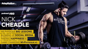 #80: Nick Cheadle – His Physique BIG Lessons, Blowing Up Social, Personal Life & Game Changing MyPhysique