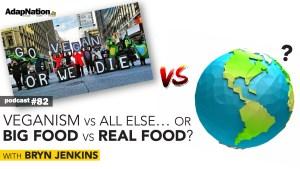 #82: Veganism vs All, or Big Food vs Real Food?