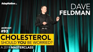 #93: Cholesterol – Should You be Worried? 2019 Masterclass ~Dave Feldman