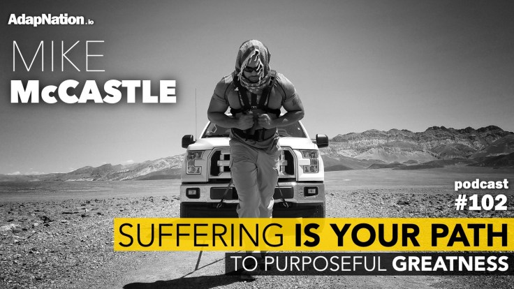 #102: Suffering is Your Path to Purposeful Greatness ~Mike McCastle