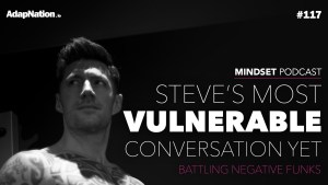 #117: Steve's most Vulnerable Conversation yet…. battle with negative funks