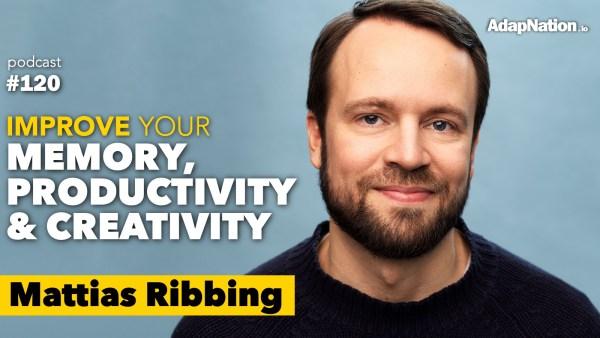 #120: Improve Your Memory, Productivity & Creativity  ~Mattias Ribbing (pt2)