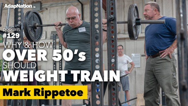 #129: Why & How Over 50's Should Weight Train ~Mark Rippetoe