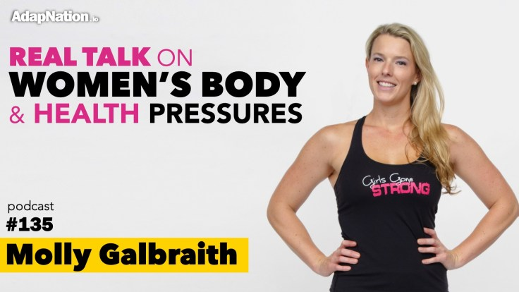 #135: Real Talk on Women's Body & Health Pressures ~Molly Galbraith