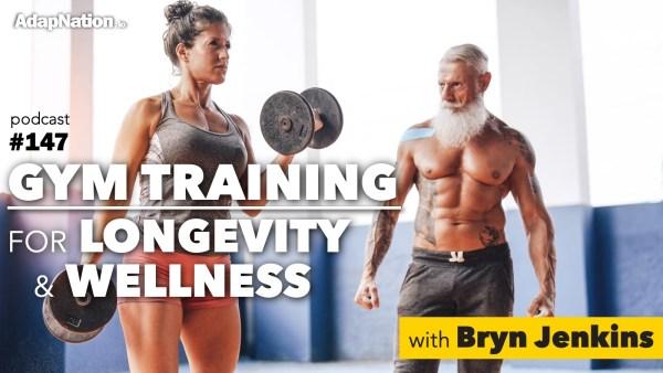#147: Gym Training for Longevity & Wellness ~Bryn Jenkins