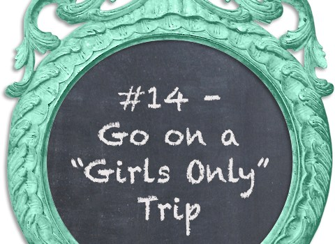 "30 before 30: #14 – Go on a ""Girls Only"" Trip"