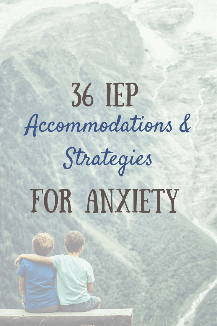 Anxiety: 36 IEP and 504 accommodations and strategies