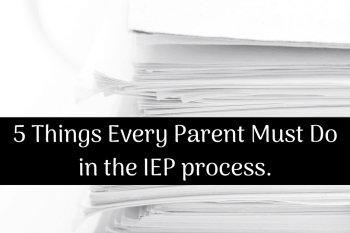 5 Things Every Parent Must Do in the IEP process.