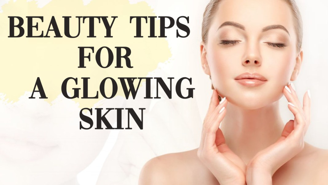 Beauty tips for glowing skin ,enhance your face beauty with natural remediesBeauty tips for glowing skin ,enhance your face beauty with natural remedies