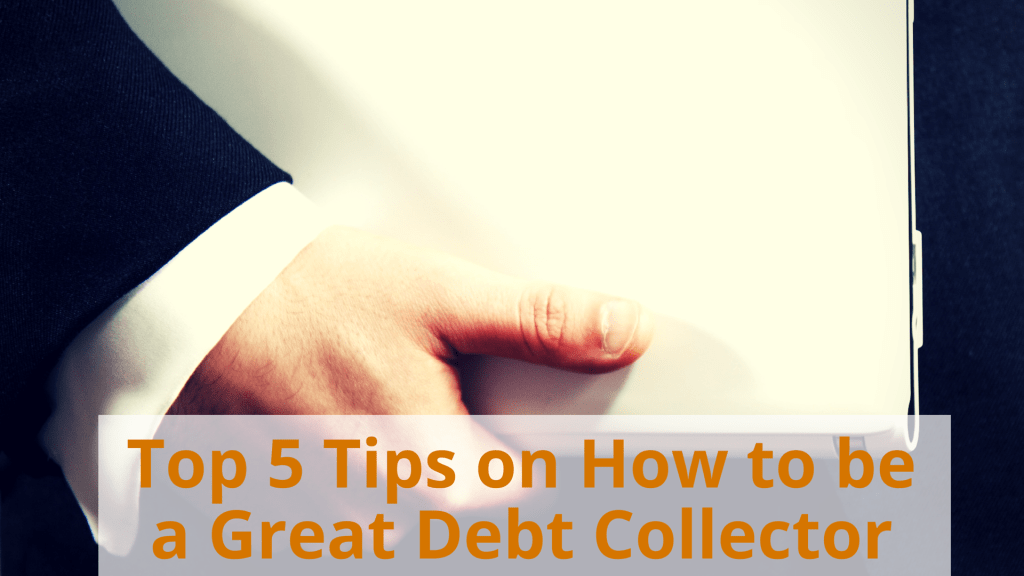 Top 5 Tips On How To Be A Great Debt Collector Adc Legal