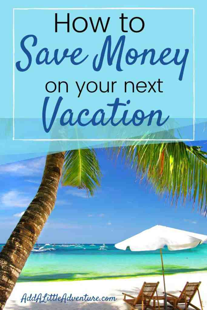 how to save money on your next vacation