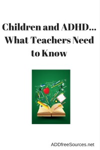 """Why doesn't my child's teacher 'get it?' "" ""Why doesn't she understand how ADHD really impacts my child?"""