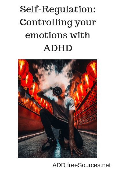Self-Regulation: Controlling your emotions with ADHD - ADD