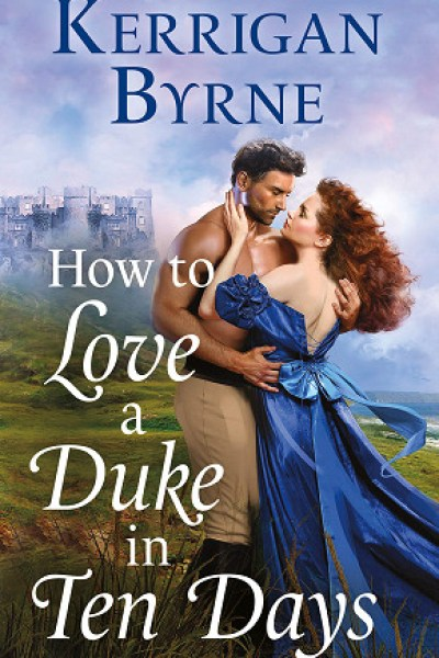Book Review-How To Love A Duke In Ten Days by Kerrigan Byrne