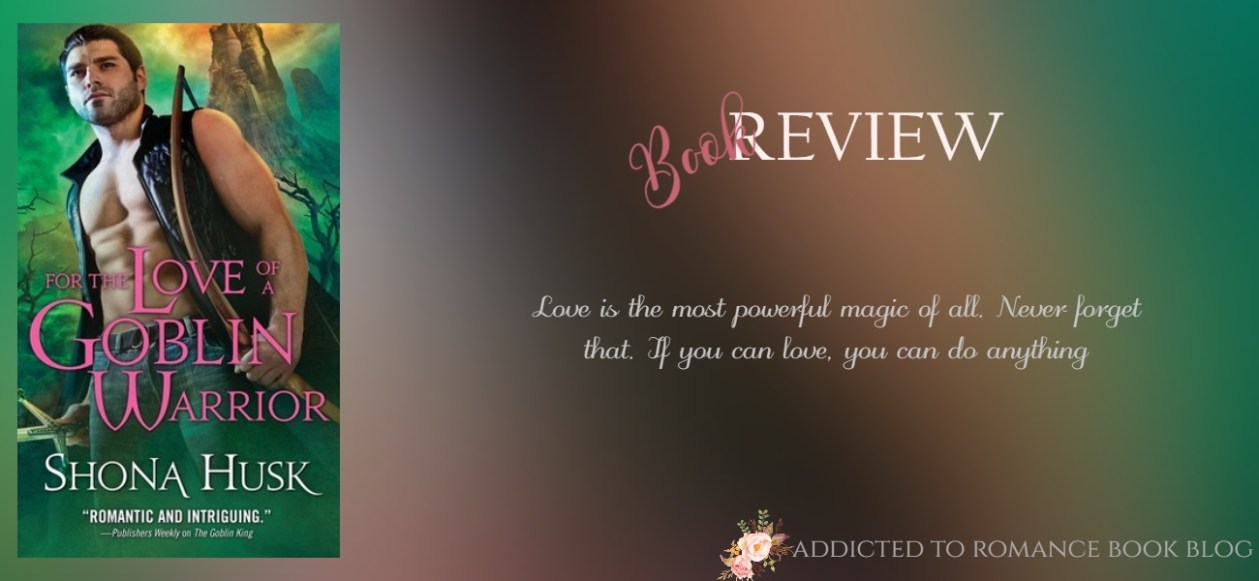 Quickie Book Review-For The Love of a Goblin Warrior by Shona Husk